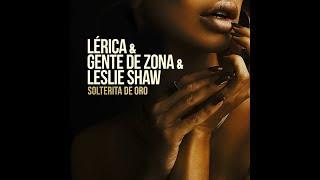 Lerica   Solterita De Oro (feat. Gente De Zona & Leslie Shaw)