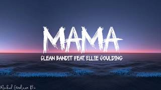 Clean Bandit   Mama (Lyrics) Feat. Ellie Goulding