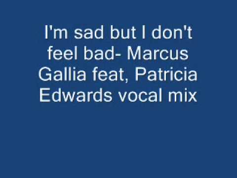 I'm sad but I don't feel bad- Marcus Gallia feat. Patricia Edwards vocal mix