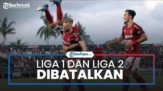 Keputusan PSSI Sudah Final, Kompetisi Liga 1 dan Liga 2 Musim 2020 Dinyatakan Batal
