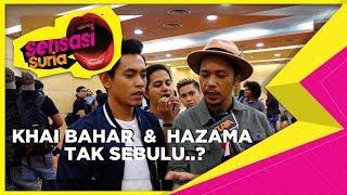 Khai Bahar & Hazama Tak Sebulu ? - Sensasi Suria