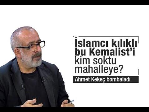 Ahmet KEKEÇ : İslamcı kılıklı bu Kemalist'i kim soktu mahalleye
