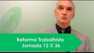 [Vídeo]: Reforma Trabalhista - Jornada 12 X 36.