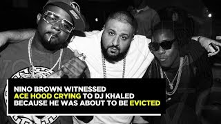 Nino Brown Seen Ace Hood Crying To Dj Khaled Because He Was About To Be Evicted. (Full Interview)