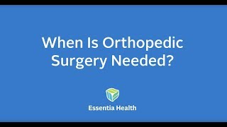 Watch the video - When Is Orthopedic Surgery Needed?