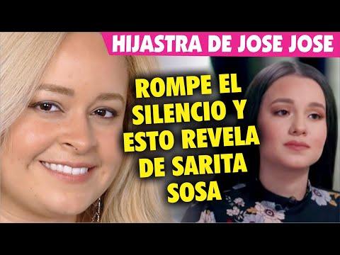 Hijastra de José José ROMPE EL SILENCIO y asegura que Sarita esta P E L E A D A con todo el mundo