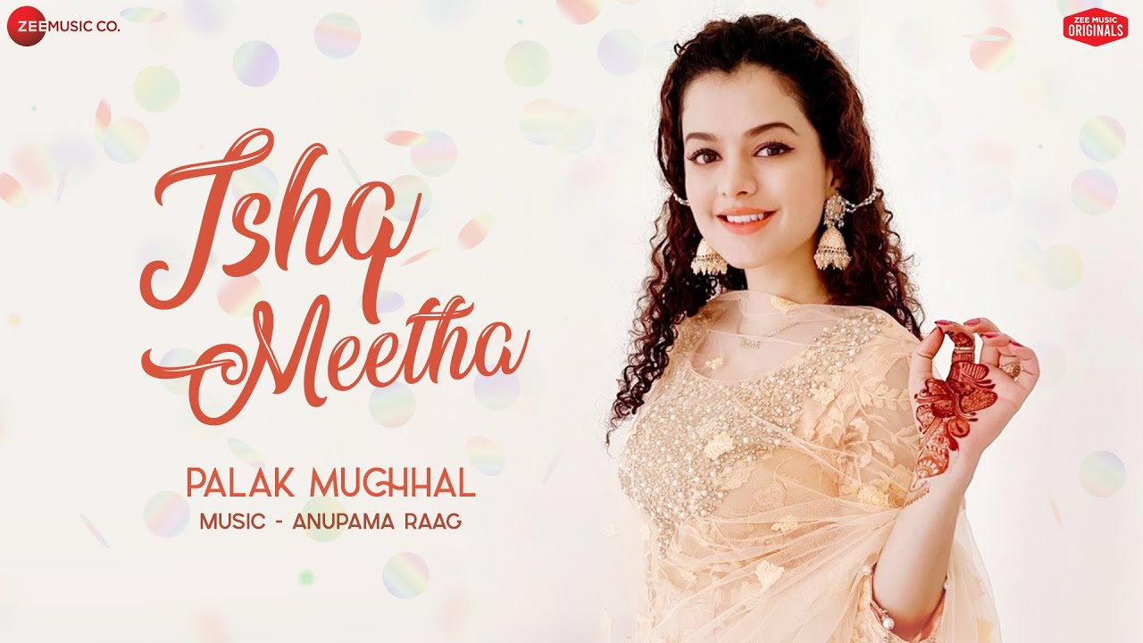 Ishq Meetha Lyricss in English - Palak Muchhal