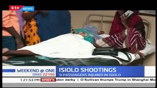 9 passengers nurse gunshot wounds after armed bandits sprayed their bus with bullets in Isiolo