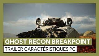 Ghost Recon Breakpoint -Trailer Caractéristiques PC [OFFICIEL] VOSTFR HD