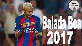 Neymar - Balada Boa 2017 | Skills & Goals High Quality Mp3