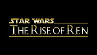 Star Wars: The Rise of Ren- Fan Film