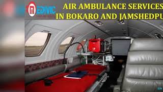 Get Marvelous Air Ambulance Services in Bokaro and Jamshedpur by Medivic