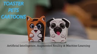 AI, AR, MACHINE LEARNING: KIDS TEST TOASTER PETS CARTOONS