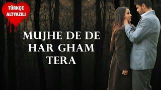 Mujhe De De Har Gham Tera - Türkçe Altyazılı   - YouTube