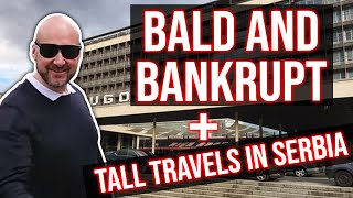 BALD AND BANKRUPT + TALL TRAVELS IN SERBIA