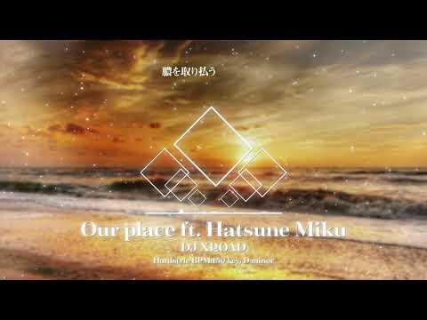 【初音ミク】【Hardstyle】 DJ XROAD - Our place ft. 初音ミク