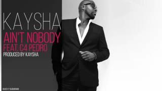 Kaysha  Aint nobody feat C4 Pedro
