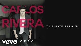 Carlos Rivera   Tú Fuiste Para Mí (Cover Audio)