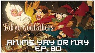 Anime Yay or Nay Ep. 80 - Tokyo Godfathers