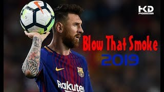 Lionel Messi   Dribbling, Skills & Goals 2019   Blow That Smoke   Major Lazer (Feat. Tove Lo)