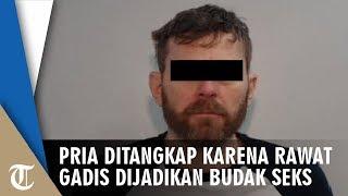 Pria Ditangkap setelah Merawat Gadis yang Dijadikan Budak Seks