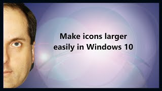 Make icons larger easily in Windows 10