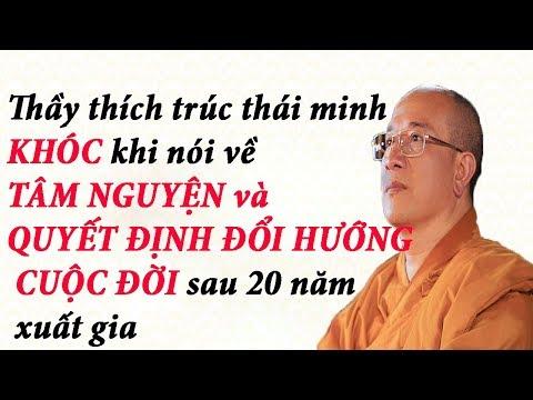 Thầy Thái Minh Khóc Khi nói về TÂM NGUYỆN và QUYẾT ĐỊNH ĐỔI HƯỚNG CUỘC ĐỜI sau 20 năm xuất gia