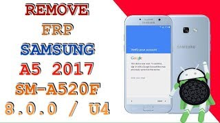 Samsung Galaxy A5 (2017) A520F Remove frp Android Oero 8 0, 8 1  all