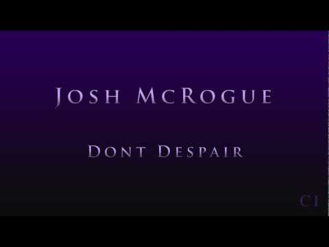 Josh McRogue - Dont Despair (It Gets Better)