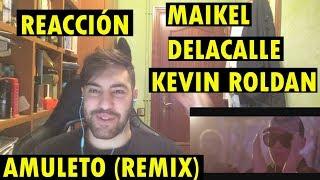 Maikel Delacalle, Kevin Roldan  Amuleto Remix (REACCIÓN)