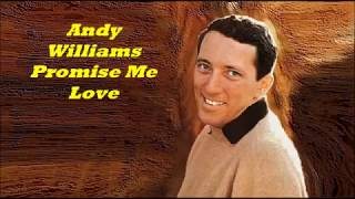 Andy Williams........Promise Me Love.