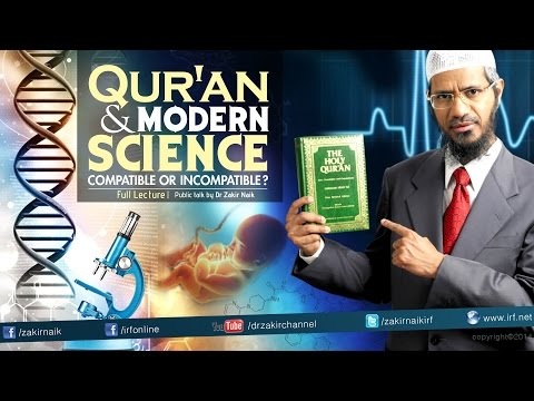 QUR'AN AND MODERN SCIENCE COMPATIBLE OR INCOMPATIBLE   LECTURE + Q & A   DR ZAKIR NAIK