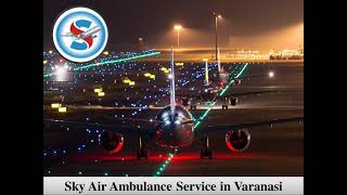 Take Sky Air Ambulance from Bhopal with Fully Modern Care