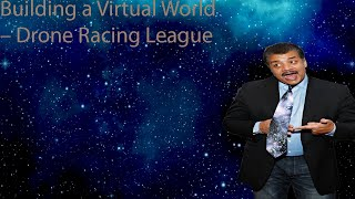 Neil Degrasse Tyson Podcast -Building a Virtual World – Drone Racing League
