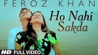Ho Nahi Sakda  Feroz Khan