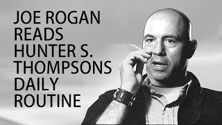 Joe Rogan Reads Hunter S Thompsons Daily Routine.