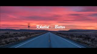 Khalid   Better (1 Hour Version)