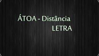 ÁTOA   Distância (Letra)