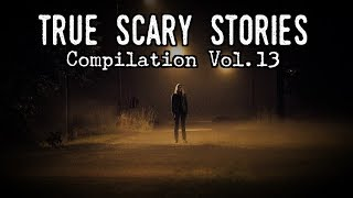 10 TRUE SCARY STORIES [ Compilation Vol.13 ]