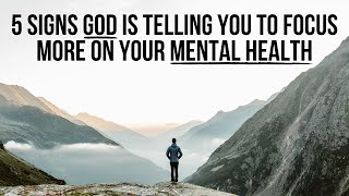 God Is Telling You to Focus More on Your MENTAL HEALTH If . . .