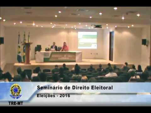 TRE-MT Seminário Direito Eleitoral - Eleições 2016, dia 04/08/2016, período vespertino