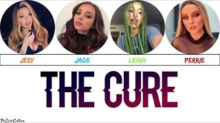 Little Mix   The Cure (Lyrics)