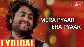 Mera pyaar tera pyaar - lyrics | Arijit singh | Jalebi | lyricsINDIA