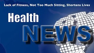 Today's Chiropractic HealthNews For You - Too much sitting or lack of fitness?