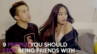 9 PEOPLE YOU SHOULD STOP BEING FRIENDS WITH