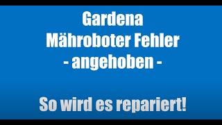 Gardena Mähroboter Automower Fehler -Angehoben- selber reparieren!