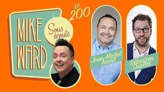 MIKE WARD SOUS ÉCOUTE #200 – (Jean-Michel Anctil et Sebastien Ouellet)