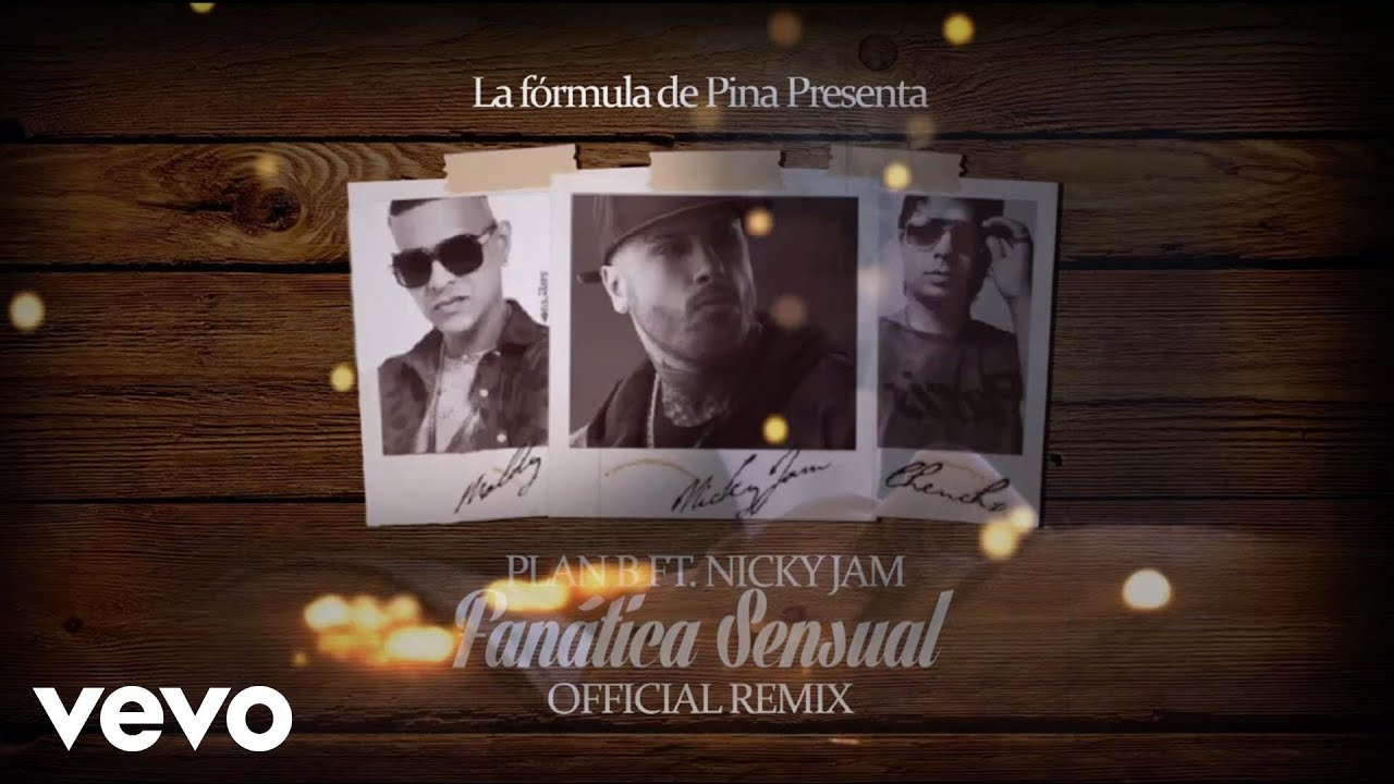 Plan B – Fanatica Sensual (Remix) ft. Nicky Jam