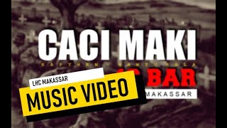 LHC MAKASSAR - CACI MAKI 16 BAR ( Official Music Video )