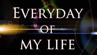 Everyday of my life Lyric Video